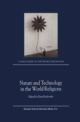Nature and Technology in the World Religions - A Discourse of the World Religions 3 (Hardback)