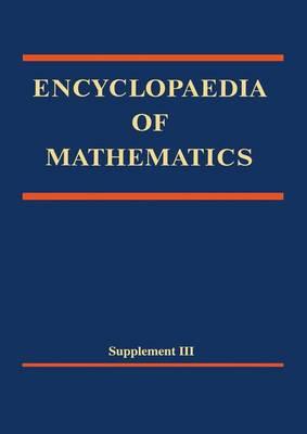 Encyclopaedia of Mathematics, Supplement III - Encyclopaedia of Mathematics (Hardback)