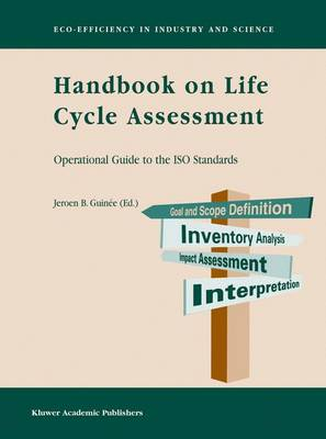 Handbook on Life Cycle Assessment: Operational Guide to the ISO Standards - Eco-Efficiency in Industry and Science 7 (Hardback)