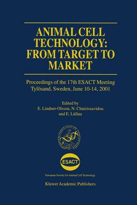 Animal Cell Technology: From Target to Market: Proceedings of the 17th ESACT Meeting Tyloesand, Sweden, June 10-14, 2001 - ESACT Proceedings 1 (Hardback)