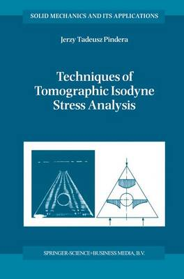Techniques of Tomographic Isodyne Stress Analysis - Solid Mechanics and Its Applications 75 (Paperback)