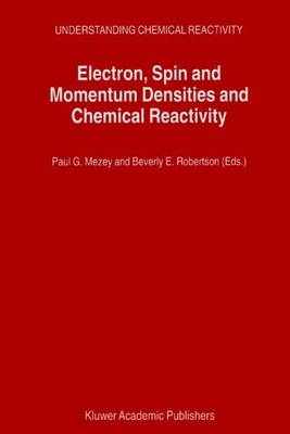 Electron, Spin and Momentum Densities and Chemical Reactivity - Understanding Chemical Reactivity 21 (Paperback)