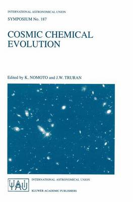 Cosmic Chemical Evolution: Proceedings of the 187th Symposium of the International Astronomical Union, Held at Kyoto, Japan, 26-30 August 1997 - International Astronomical Union Symposia 187 (Hardback)