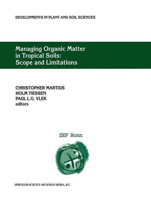 Managing Organic Matter in Tropical Soils: Scope and Limitations: Proceedings of a Workshop organized by the Center for Development Research at the University of Bonn (ZEF Bonn) - Germany, 7-10 June, 1999 - Developments in Plant and Soil Sciences 93 (Hardback)