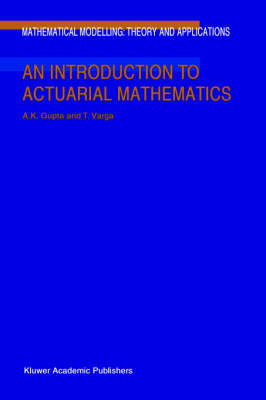 An Introduction to Actuarial Mathematics - Mathematical Modelling: Theory and Applications 14 (Hardback)