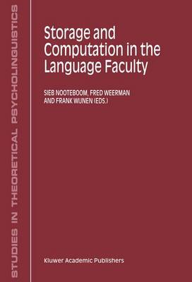 Storage and Computation in the Language Faculty - Studies in Theoretical Psycholinguistics 30 (Hardback)