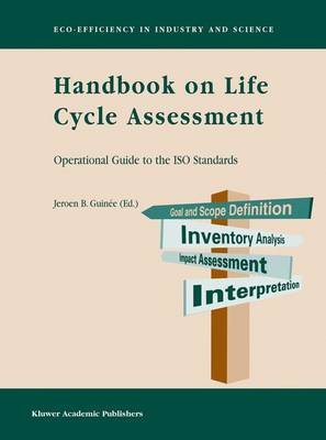 Handbook on Life Cycle Assessment: Operational Guide to the ISO Standards - Eco-Efficiency in Industry and Science 7 (Paperback)
