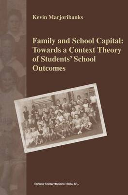 Family and School Capital: Towards a Context Theory of Students' School Outcomes (Hardback)