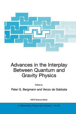 Advances in the Interplay Between Quantum and Gravity Physics - NATO Science Series II 60 (Hardback)