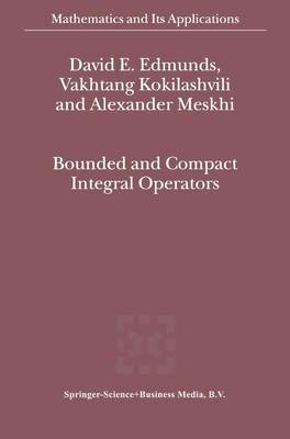 Bounded and Compact Integral Operators - Mathematics and Its Applications 543 (Hardback)