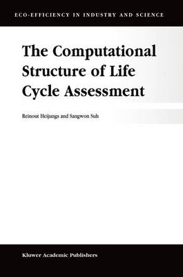 The Computational Structure of Life Cycle Assessment - Eco-Efficiency in Industry and Science 11 (Hardback)