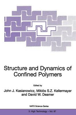 Structure and Dynamics of Confined Polymers: Proceedings of the NATO Advanced Research Workshop on Biological, Biophysical & Theoretical Aspects of Polymer Structure and Transport Bikal, Hungary 20-25 June 1999 - Nato Science Partnership Subseries: 3 87 (Paperback)