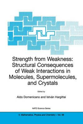 Strength from Weakness: Structural Consequences of Weak Interactions in Molecules, Supermolecules, and Crystals - NATO Science Series II 68 (Paperback)