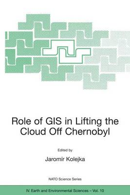 Role of GIS in Lifting the Cloud Off Chernobyl - NATO Science Series IV 10 (Paperback)