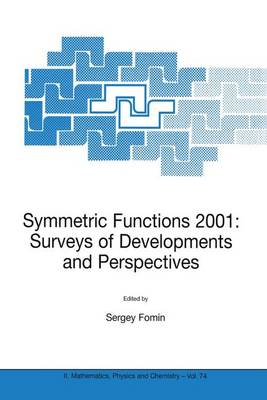 Symmetric Functions 2001: Surveys of Developments and Perspectives: Proceedings of the NATO Advanced Study Instutute on Symmetric Functions 2001: Surveys of Developments and Perspectives Cambridge, U.K. 25 June-6 July 2001 - NATO Science Series II 74 (Hardback)