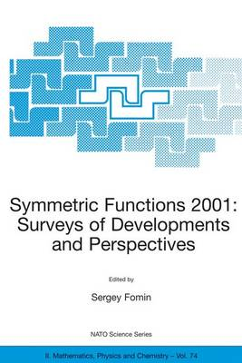 Symmetric Functions 2001: Surveys of Developments and Perspectives: Proceedings of the NATO Advanced Study Instutute on Symmetric Functions 2001: Surveys of Developments and Perspectives Cambridge, U.K. 25 June-6 July 2001 - NATO Science Series II 74 (Paperback)