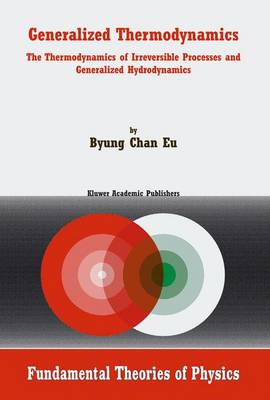 Generalized Thermodynamics: The Thermodynamics of Irreversible Processes and Generalized Hydrodynamics - Fundamental Theories of Physics 124 (Hardback)