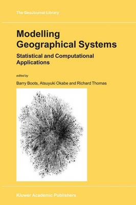 Modelling Geographical Systems: Statistical and Computational Applications - GeoJournal Library 70 (Hardback)