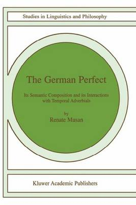 The German Perfect: Its semantic composition and its interactions with temporal adverbials - Studies in Linguistics and Philosophy 78 (Paperback)