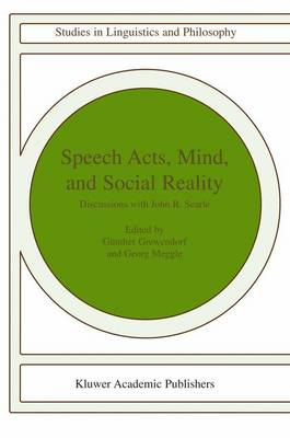 Speech Acts, Mind, and Social Reality: Discussions with John R. Searle - Studies in Linguistics and Philosophy 79 (Paperback)