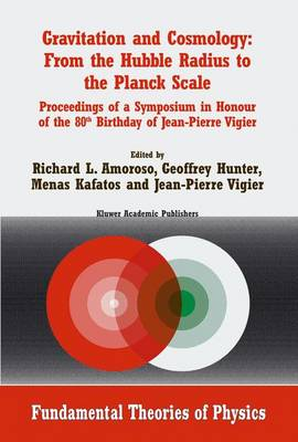 Gravitation and Cosmology: From the Hubble Radius to the Planck Scale: Proceedings of a Symposium in Honour of the 80th Birthday of Jean-Pierre Vigier - Fundamental Theories of Physics 126 (Hardback)