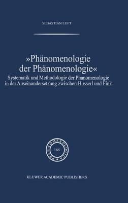 Phanomenologie Der Phanomenologie: Systematik Und Methodologie Der Phanomenologie in Der Auseinandersetzung Zwischen Husserl Und Fink - Phaenomenologica 166 (Hardback)