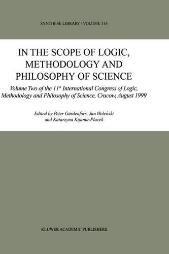 In the Scope of Logic, Methodology and Philosophy of Science: Volume One of the 11th International Congress of Logic, Methodology and Philosophy of Science, Cracow, August 1999 - Synthese Library 315 (Hardback)