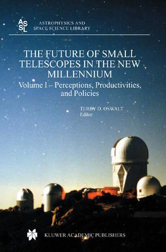 The Future of Small Telescopes in the New Millennium: Perceptions, Productivities, and Policies Vol 1 - Astrophysics and Space Science Library 287 (Hardback)