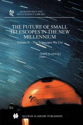 The Future of Small Telescopes in the New Millennium: The Telescopes We Use Vol 2 - Astrophysics and Space Science Library 288 (Hardback)