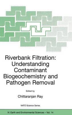 Riverbank Filtration: Understanding Contaminant Biogeochemistry and Pathogen Removal - NATO Science Series IV 14 (Hardback)