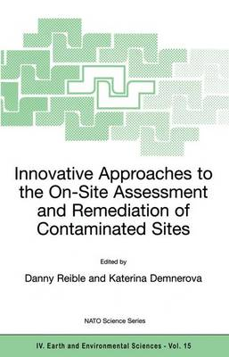 Innovative Approaches to the On-Site Assessment and Remediation of Contaminated Sites - NATO Science Series IV 15 (Paperback)