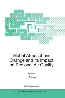 Global Atmospheric Change and its Impact on Regional Air Quality - NATO Science Series IV 16 (Hardback)