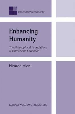 Enhancing Humanity: The Philosophical Foundations of Humanistic Education - Philosophy and Education 9 (Hardback)