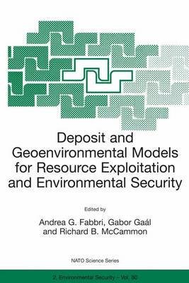 Deposit and Geoenvironmental Models for Resource Exploitation and Environmental Security: Proceedings of the NATO Advanced Study Institute, Held in Matrahaza, Hungary, 6-19 September 1998 - NATO Science Partnership Subseries: 2 v. 80