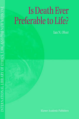 Is Death Ever Preferable to Life? - International Library of Ethics, Law, and the New Medicine 14 (Hardback)