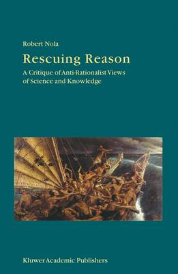Rescuing Reason: A Critique of Anti-Rationalist Views of Science and Knowledge - Boston Studies in the Philosophy and History of Science 230 (Paperback)