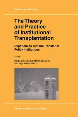 The Theory and Practice of Institutional Transplantation: Experiences with the Transfer of Policy Institutions - GeoJournal Library 74 (Hardback)