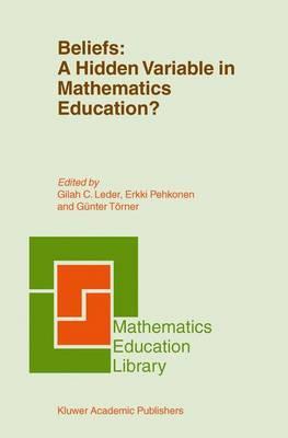 Beliefs: A Hidden Variable in Mathematics Education? - Mathematics Education Library 31 (Hardback)