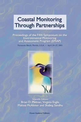 Coastal Monitoring through Partnerships: Proceedings of the Fifth Symposium on the Environmental Monitoring and Assessment Program (EMAP) Pensacola Beach, FL, U.S.A., April 24-27, 2001 (Hardback)