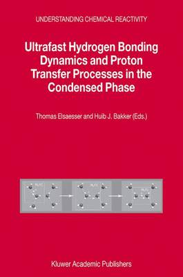 Ultrafast Hydrogen Bonding Dynamics and Proton Transfer Processes in the Condensed Phase - Understanding Chemical Reactivity 23 (Hardback)