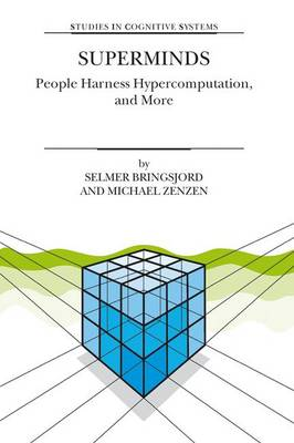 Superminds: People Harness Hypercomputation, and More - Studies in Cognitive Systems 29 (Hardback)
