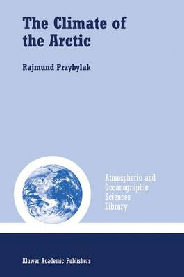 The Climate of the Arctic - Atmospheric and Oceanographic Sciences Library v. 26 (Hardback)