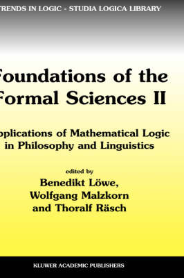 Foundations of the Formal Sciences II: Applications of Mathematical Logic in Philosophy and Linguistics - Trends in Logic 17 (Hardback)