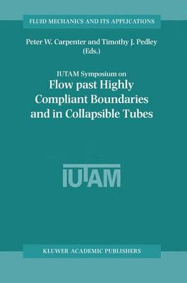 Flow Past Highly Compliant Boundaries and in Collapsible Tubes: Proceedings of the IUTAM Symposium held at the University of Warwick, United Kingdom, 26-30 March 2001 - Fluid Mechanics and Its Applications 72 (Hardback)
