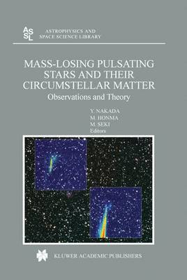 Mass-Losing Pulsating Stars and their Circumstellar Matter: Observations and Theory - Astrophysics and Space Science Library 283 (Hardback)