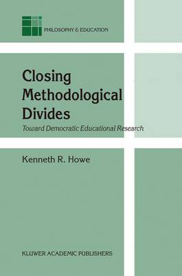Closing Methodological Divides: Toward Democratic Educational Research - Philosophy and Education 11 (Hardback)