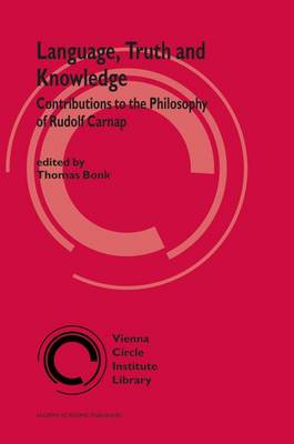 Language, Truth and Knowledge: Contributions to the Philosophy of Rudolf Carnap - Vienna Circle Institute Library 2 (Hardback)