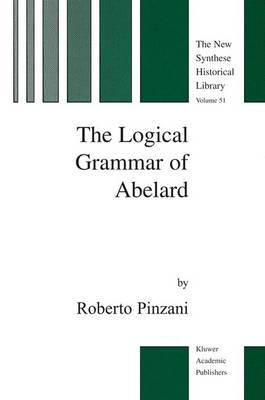 The Logical Grammar of Abelard - The New Synthese Historical Library 51 (Hardback)