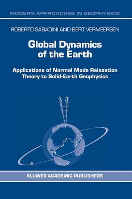 Global Dynamics of the Earth: Applications of Normal Mode Relaxation Theory to Solid-Earth Geophysics - Modern Approaches in Geophysics 20 (Hardback)