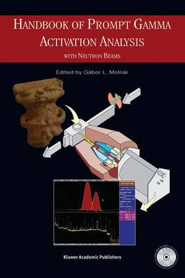 Handbook of Prompt Gamma Activation Analysis: with Neutron Beams (Hardback)